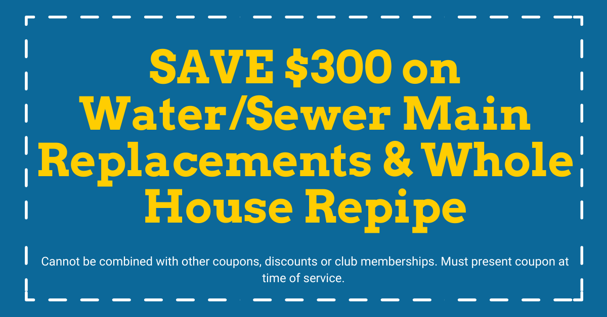 Save $300 on Water/Sewer Main Replacements and Whole House Repipe