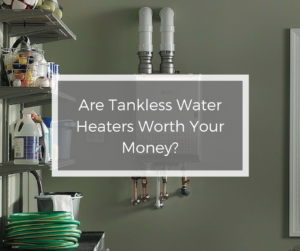 Are Tankless Water Heaters Worth Your Money-