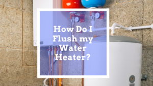 How Do I Flush my Water Heater
