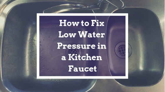 How to Fix Low Water Pressure in a Kitchen Faucet ...