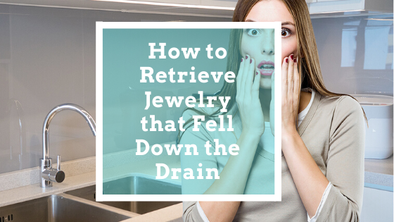 How to Retrieve Jewelry that Fell Down the Drain