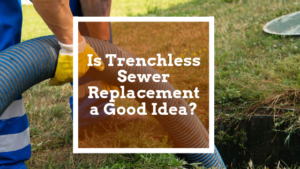 Is Trenchless Sewer Replacement a Good Idea